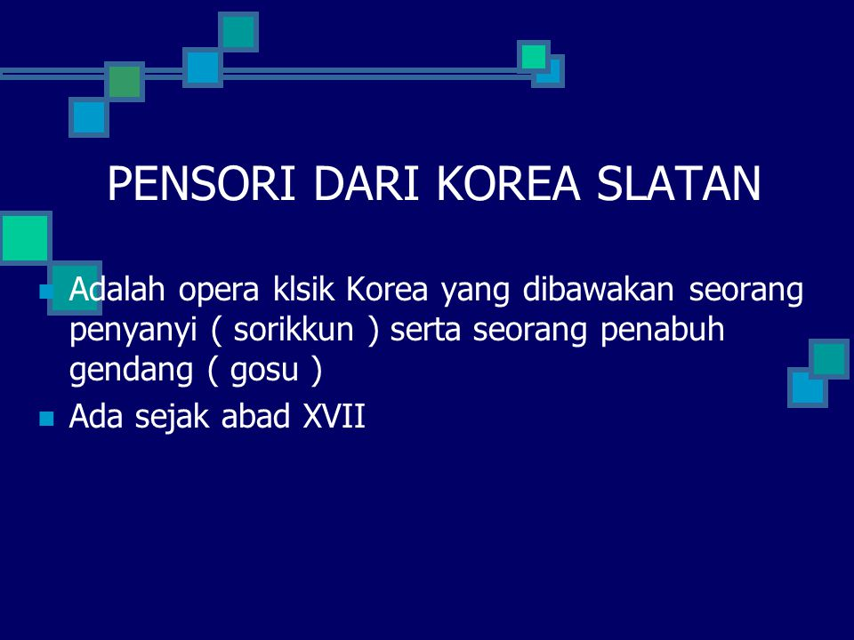 PENSORI DARI KOREA SLATAN Adalah opera klsik Korea yang dibawakan seorang penyanyi ( sorikkun ) serta seorang penabuh gendang ( gosu ) Ada sejak abad