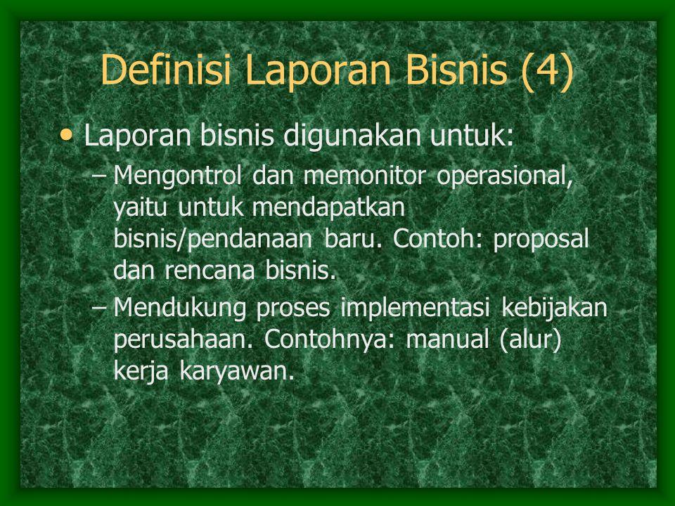 Definisi Laporan Bisnis (4) Laporan bisnis digunakan untuk: –Mengontrol dan memonitor operasional, yaitu untuk mendapatkan bisnis/pendanaan baru. Cont