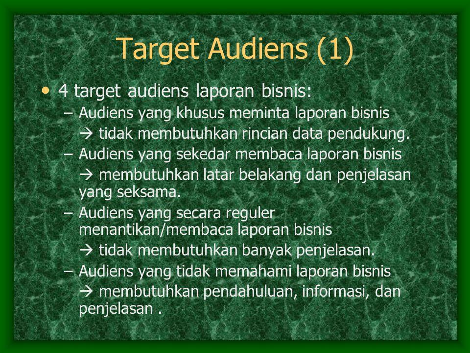 Target Audiens (2) 2 pendekatan penulisan laporan bisnis: –Pendekatan tidak langsung, yaitu untuk audiens yang diperkirakan akan memberik tanggapan negatif.