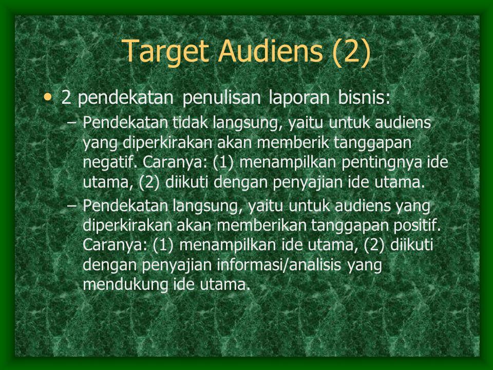 Target Audiens (2) 2 pendekatan penulisan laporan bisnis: –Pendekatan tidak langsung, yaitu untuk audiens yang diperkirakan akan memberik tanggapan ne