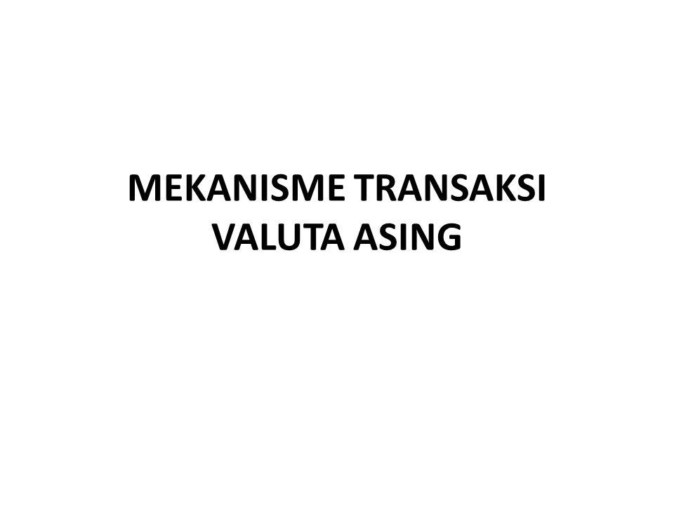 MEKANISME TRANSAKSI VALUTA ASING
