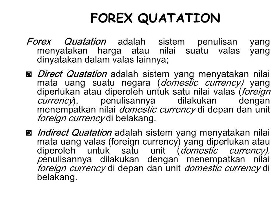 Forex Quatation adalah sistem penulisan yang menyatakan harga atau nilai suatu valas yang dinyatakan dalam valas lainnya; ◙Direct Quatation adalah sis