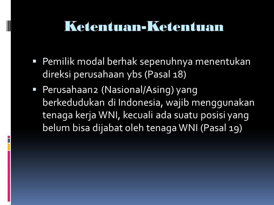 Ketentuan-Ketentuan  Pemilik modal berhak sepenuhnya menentukan direksi perusahaan ybs (Pasal 18)  Perusahaan2 (Nasional/Asing) yang berkedudukan di Indonesia, wajib menggunakan tenaga kerja WNI, kecuali ada suatu posisi yang belum bisa dijabat oleh tenaga WNI (Pasal 19)