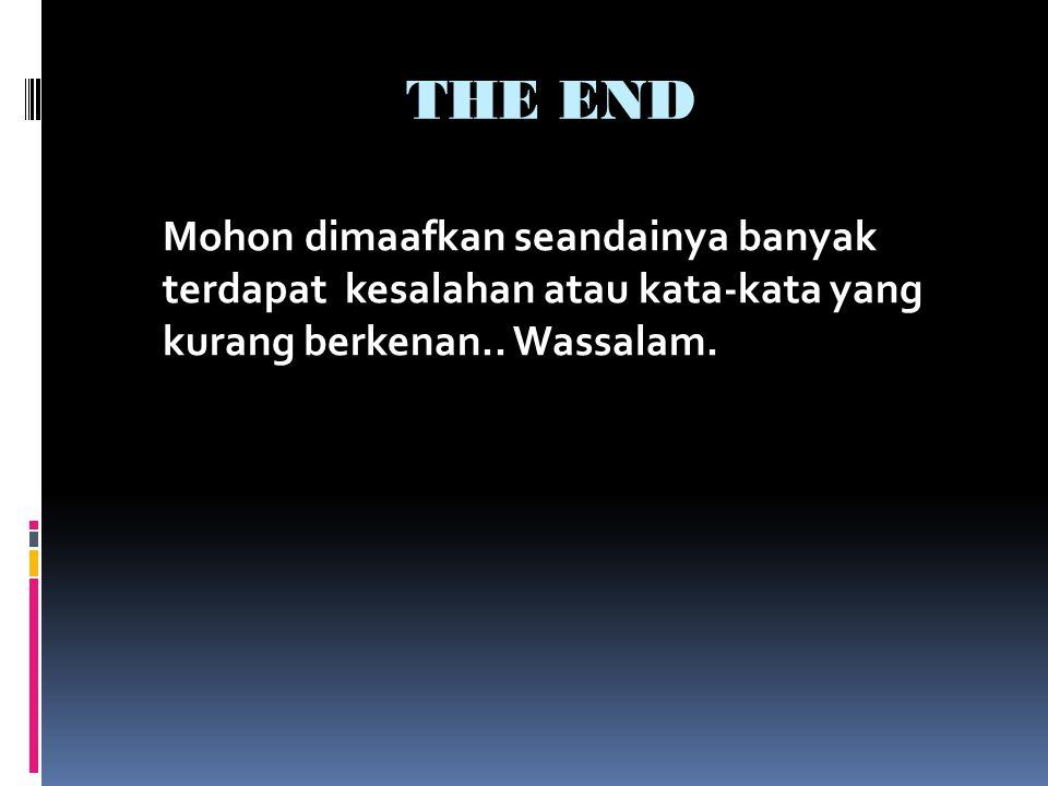 THE END Mohon dimaafkan seandainya banyak terdapat kesalahan atau kata-kata yang kurang berkenan.. Wassalam.