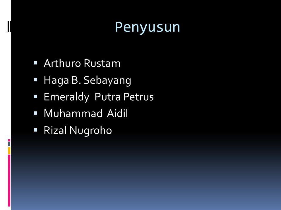 Penyusun  Arthuro Rustam  Haga B. Sebayang  Emeraldy Putra Petrus  Muhammad Aidil  Rizal Nugroho
