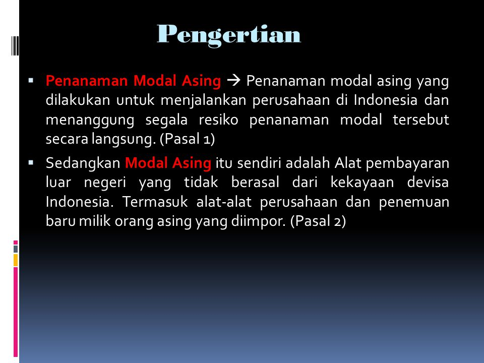 Pengertian  Penanaman Modal Asing  Penanaman modal asing yang dilakukan untuk menjalankan perusahaan di Indonesia dan menanggung segala resiko penan