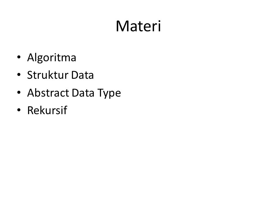 Abstract Data Type Sekumpulan data dan operasi terhadap data tersebut yang definisi-nya tidak bergantung pada implementasi tertentu.