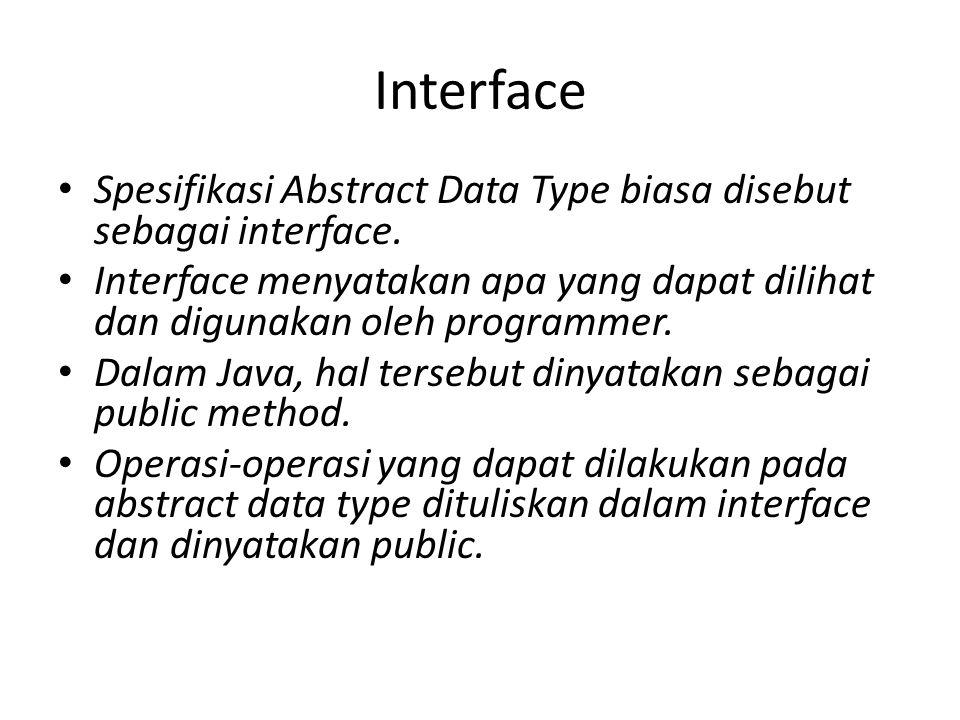 Interface Spesifikasi Abstract Data Type biasa disebut sebagai interface. Interface menyatakan apa yang dapat dilihat dan digunakan oleh programmer. D
