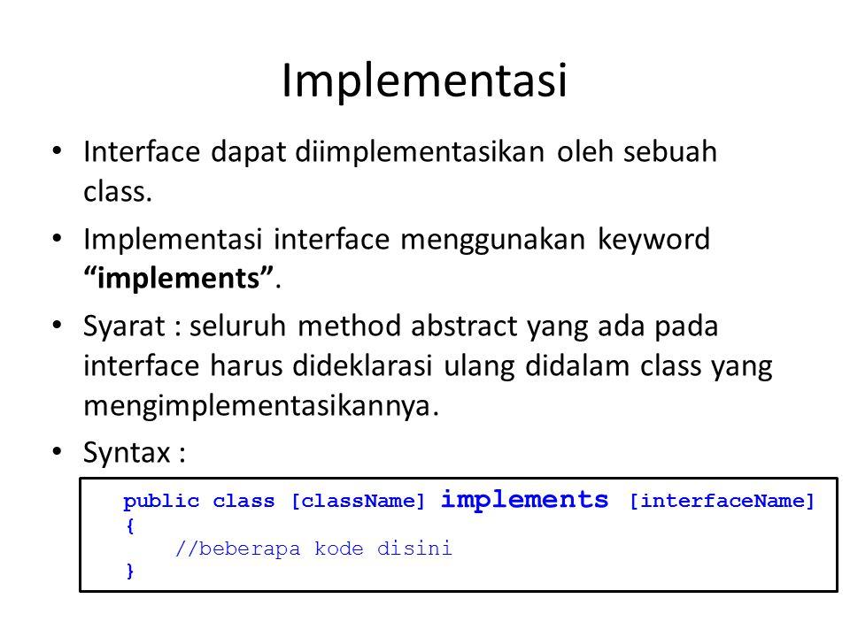"Implementasi Interface dapat diimplementasikan oleh sebuah class. Implementasi interface menggunakan keyword ""implements"". Syarat : seluruh method abs"