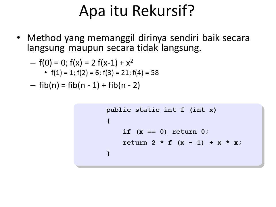 Apa itu Rekursif? Method yang memanggil dirinya sendiri baik secara langsung maupun secara tidak langsung. – f(0) = 0; f(x) = 2 f(x-1) + x 2 f(1) = 1;