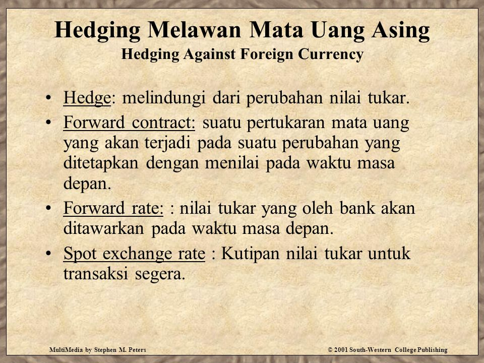 MultiMedia by Stephen M. Peters© 2001 South-Western College Publishing Hedging Melawan Mata Uang Asing Hedging Against Foreign Currency Hedge: melindu