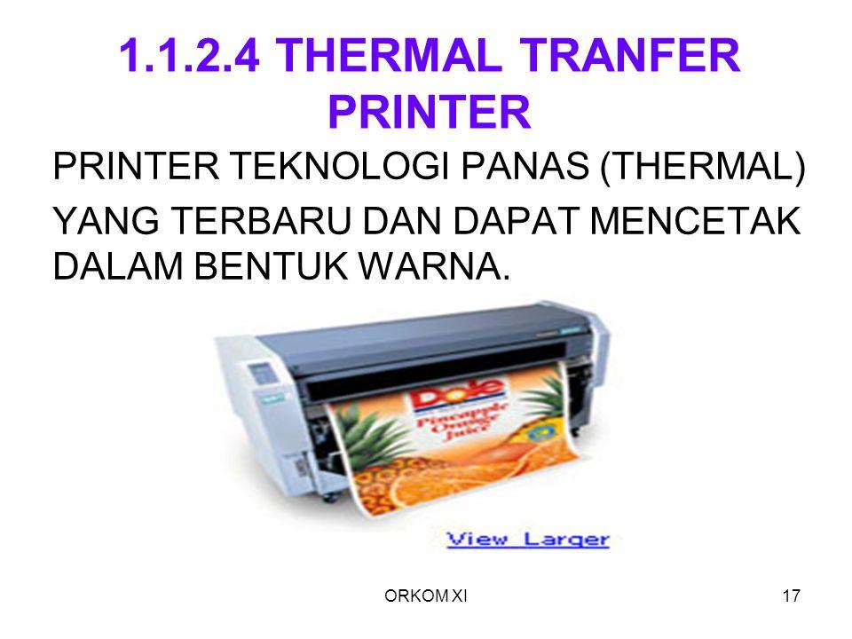 ORKOM XI17 1.1.2.4 THERMAL TRANFER PRINTER PRINTER TEKNOLOGI PANAS (THERMAL) YANG TERBARU DAN DAPAT MENCETAK DALAM BENTUK WARNA.