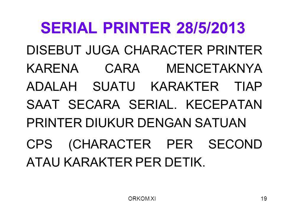 ORKOM XI19 SERIAL PRINTER 28/5/2013 DISEBUT JUGA CHARACTER PRINTER KARENA CARA MENCETAKNYA ADALAH SUATU KARAKTER TIAP SAAT SECARA SERIAL. KECEPATAN PR