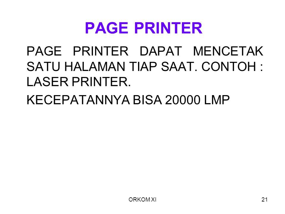 ORKOM XI21 PAGE PRINTER PAGE PRINTER DAPAT MENCETAK SATU HALAMAN TIAP SAAT. CONTOH : LASER PRINTER. KECEPATANNYA BISA 20000 LMP