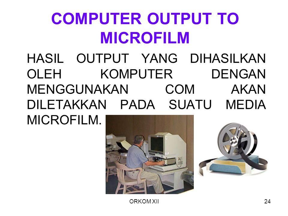 ORKOM XII24 COMPUTER OUTPUT TO MICROFILM HASIL OUTPUT YANG DIHASILKAN OLEH KOMPUTER DENGAN MENGGUNAKAN COM AKAN DILETAKKAN PADA SUATU MEDIA MICROFILM.