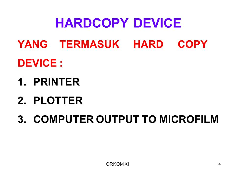 ORKOM XI4 HARDCOPY DEVICE YANG TERMASUK HARD COPY DEVICE : 1.PRINTER 2.PLOTTER 3.COMPUTER OUTPUT TO MICROFILM
