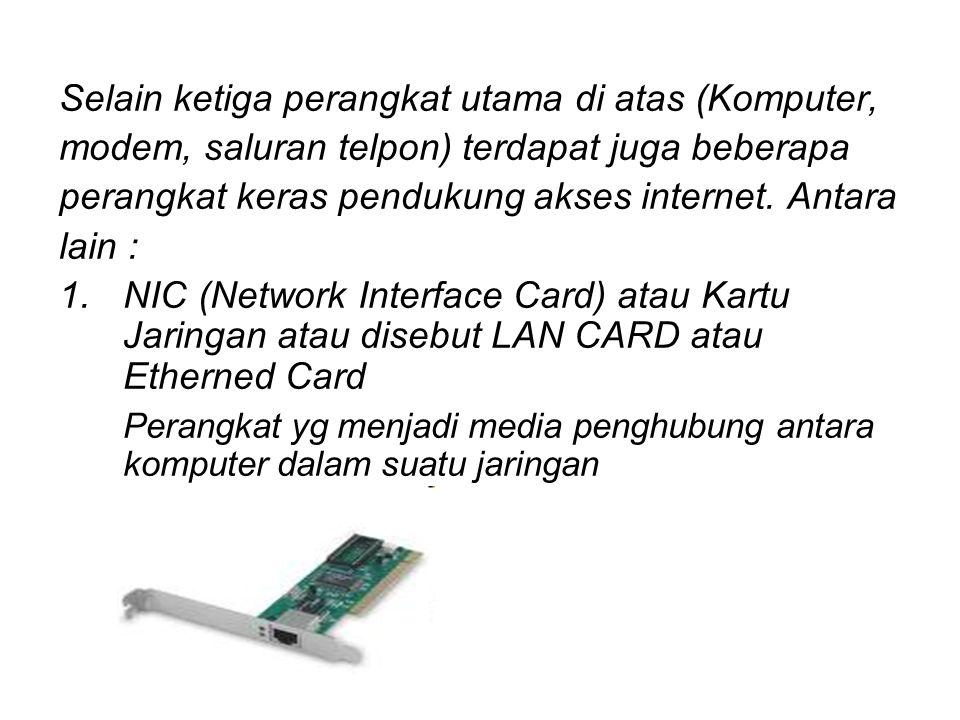 Selain ketiga perangkat utama di atas (Komputer, modem, saluran telpon) terdapat juga beberapa perangkat keras pendukung akses internet. Antara lain :