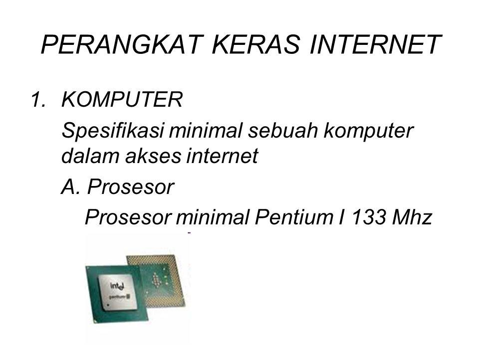 PERANGKAT KERAS INTERNET 1.KOMPUTER Spesifikasi minimal sebuah komputer dalam akses internet A. Prosesor Prosesor minimal Pentium I 133 Mhz