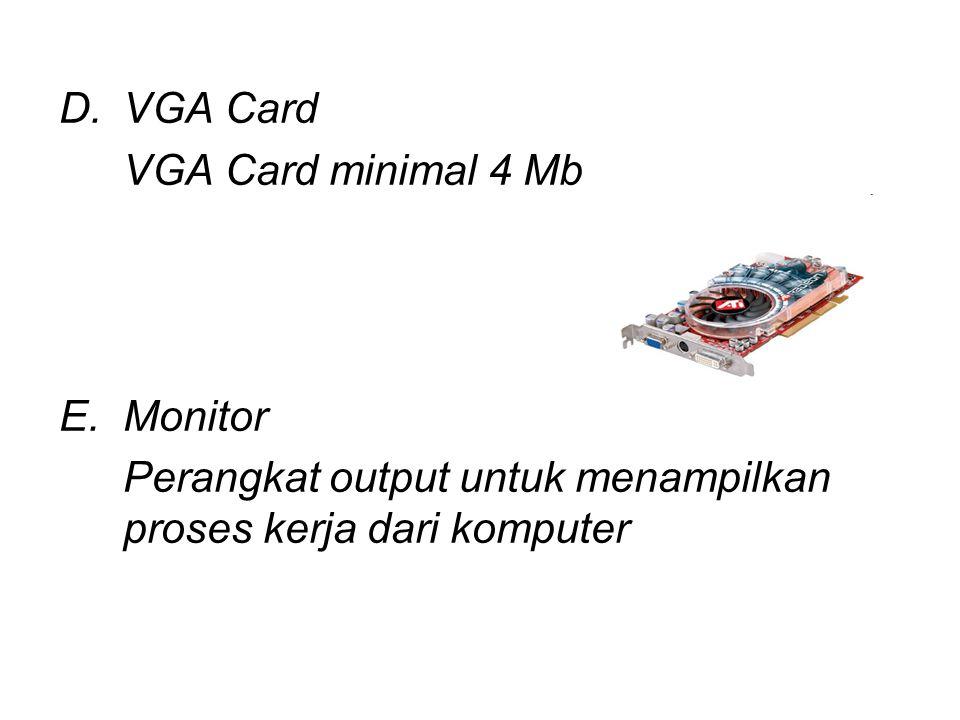 D.VGA Card VGA Card minimal 4 Mb E.Monitor Perangkat output untuk menampilkan proses kerja dari komputer
