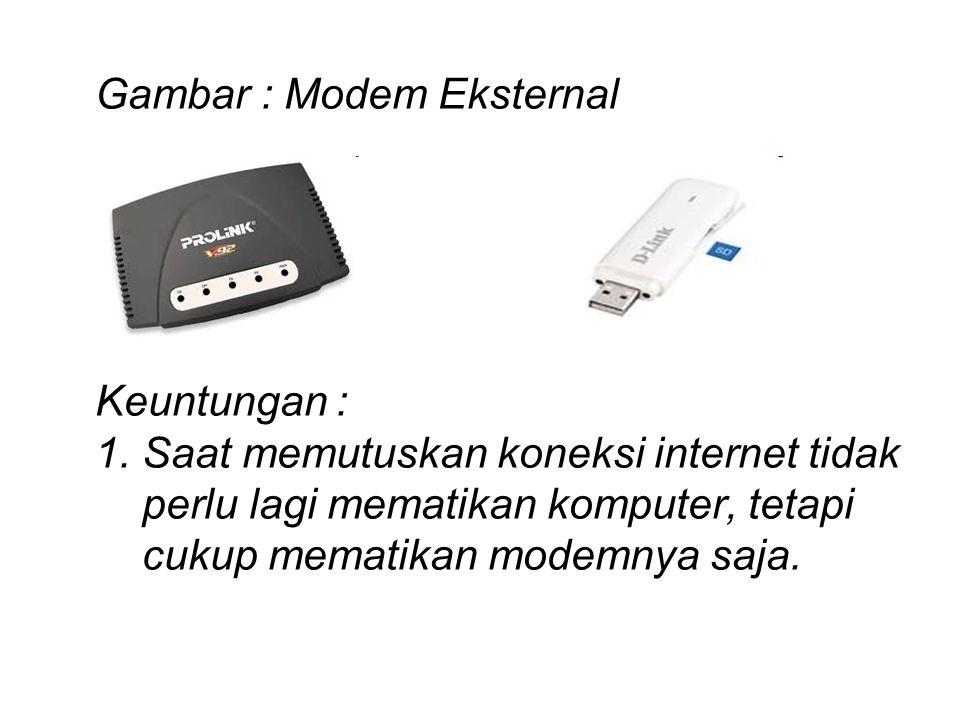 Gambar : Modem Eksternal Keuntungan : 1. Saat memutuskan koneksi internet tidak perlu lagi mematikan komputer, tetapi cukup mematikan modemnya saja.