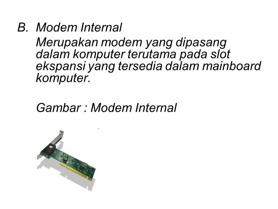B.Modem Internal Merupakan modem yang dipasang dalam komputer terutama pada slot ekspansi yang tersedia dalam mainboard komputer. Gambar : Modem Inter