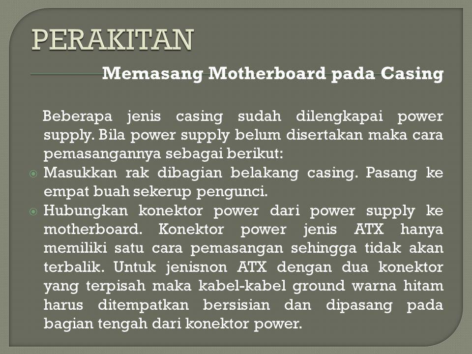 Memasang Motherboard pada Casing Beberapa jenis casing sudah dilengkapai power supply.