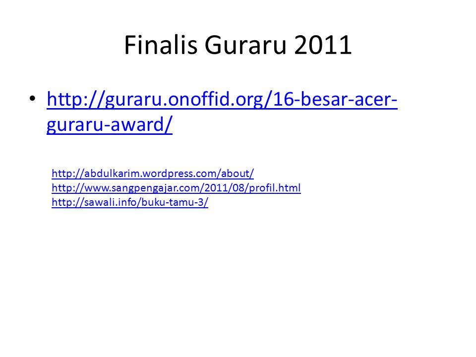 Finalis Guraru 2011 http://guraru.onoffid.org/16-besar-acer- guraru-award/ http://guraru.onoffid.org/16-besar-acer- guraru-award/ http://abdulkarim.wordpress.com/about/ http://www.sangpengajar.com/2011/08/profil.html http://sawali.info/buku-tamu-3/