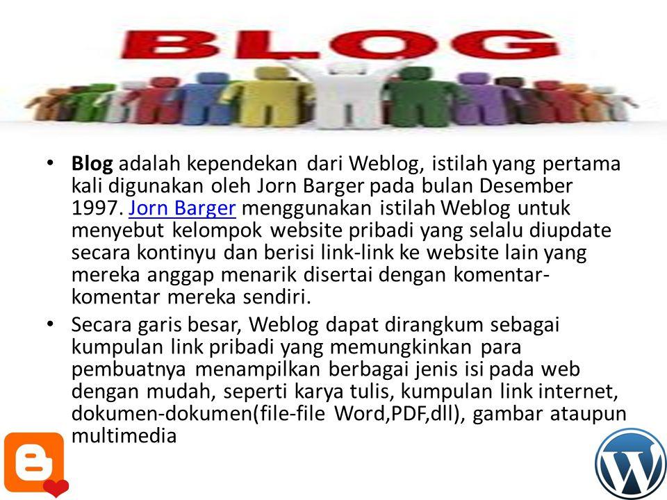 Blog adalah kependekan dari Weblog, istilah yang pertama kali digunakan oleh Jorn Barger pada bulan Desember 1997.