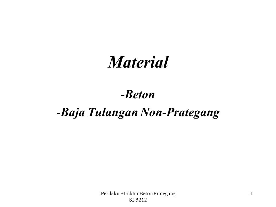 Perilaku Struktur Beton Prategang SI-5212 1 Material -Beton -Baja Tulangan Non-Prategang