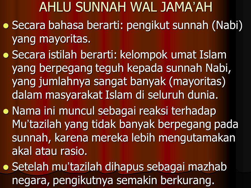 AHLU SUNNAH WAL JAMA ' AH Secara bahasa berarti: pengikut sunnah (Nabi) yang mayoritas. Secara bahasa berarti: pengikut sunnah (Nabi) yang mayoritas.