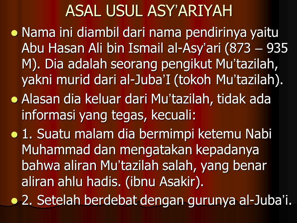 ASAL USUL ASY ' ARIYAH Nama ini diambil dari nama pendirinya yaitu Abu Hasan Ali bin Ismail al-Asy ' ari (873 – 935 M). Dia adalah seorang pengikut Mu