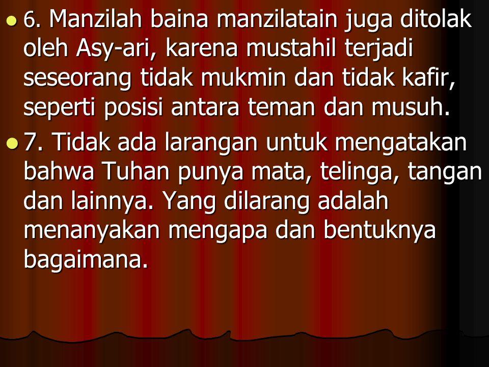 6. Manzilah baina manzilatain juga ditolak oleh Asy-ari, karena mustahil terjadi seseorang tidak mukmin dan tidak kafir, seperti posisi antara teman d
