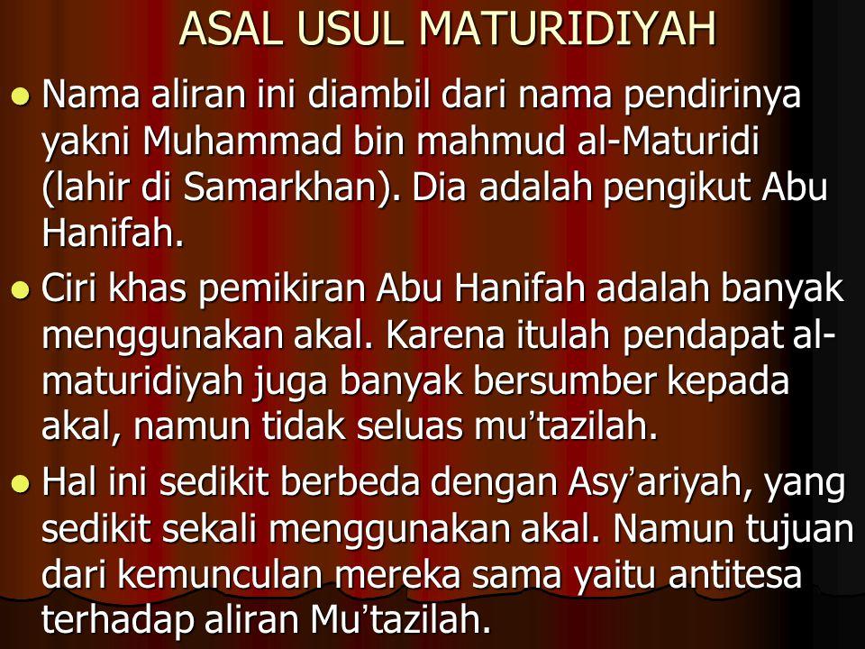 ASAL USUL MATURIDIYAH Nama aliran ini diambil dari nama pendirinya yakni Muhammad bin mahmud al-Maturidi (lahir di Samarkhan). Dia adalah pengikut Abu