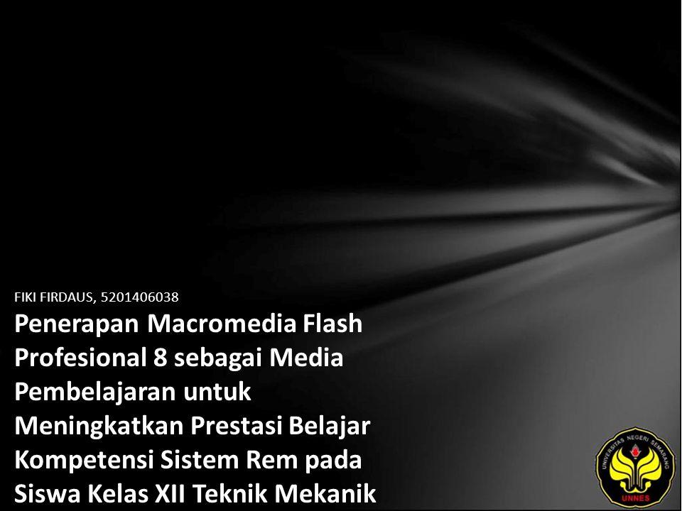 FIKI FIRDAUS, 5201406038 Penerapan Macromedia Flash Profesional 8 sebagai Media Pembelajaran untuk Meningkatkan Prestasi Belajar Kompetensi Sistem Rem pada Siswa Kelas XII Teknik Mekanik Otomotif SMK NU Hasyim Asyari Tarub Tegal