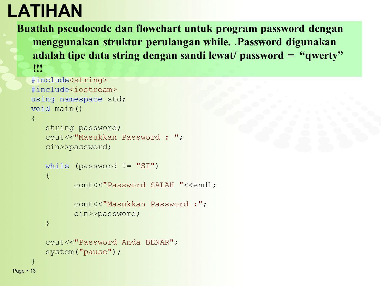 Page  13 LATIHAN Buatlah pseudocode dan flowchart untuk program password dengan menggunakan struktur perulangan while.. Password digunakan adalah tip