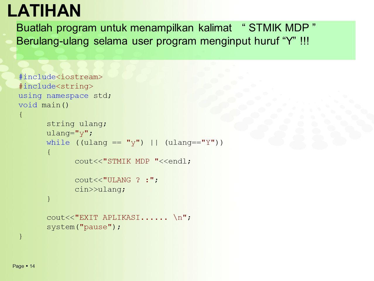 """Page  14 LATIHAN Buatlah program untuk menampilkan kalimat """" STMIK MDP """" Berulang-ulang selama user program menginput huruf """"Y"""" !!! #include using na"""