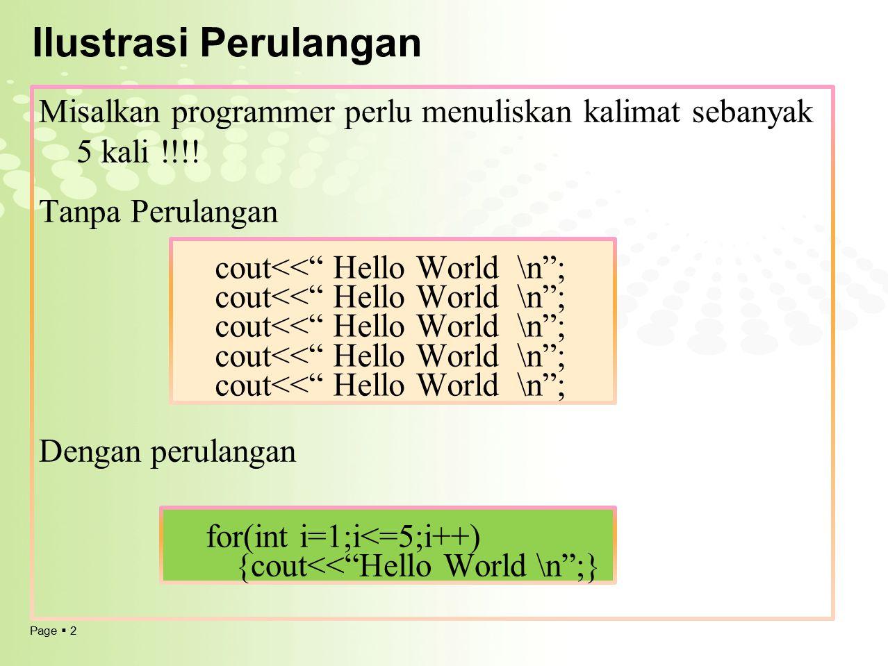 Page  3 Struktur Perulangan  pengulangan (loop) adalah suatu pekerjaan yang dilakukan secara berulang-ulang sampai kondisi tertentu.
