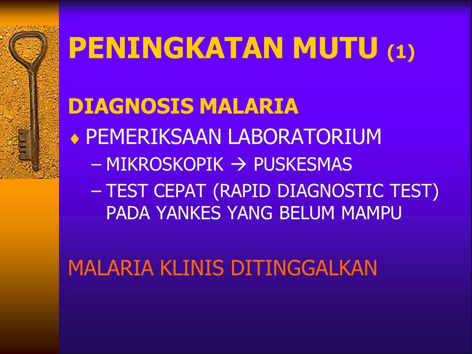 PENINGKATAN MUTU (1) DIAGNOSIS MALARIA  PEMERIKSAAN LABORATORIUM –MIKROSKOPIK  PUSKESMAS –TEST CEPAT (RAPID DIAGNOSTIC TEST) PADA YANKES YANG BELUM