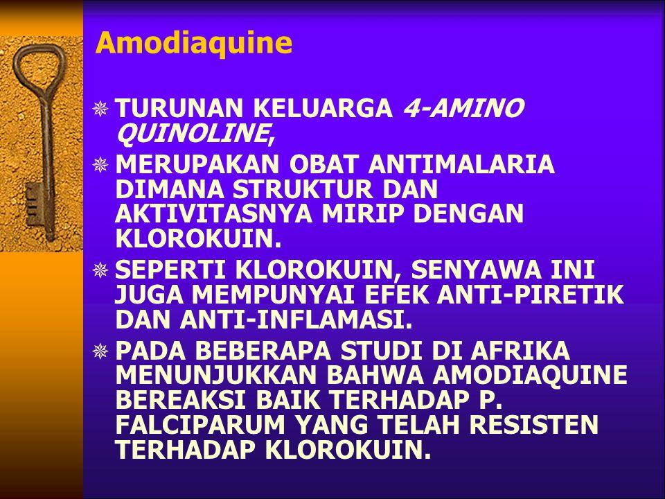 Amodiaquine  TURUNAN KELUARGA 4-AMINO QUINOLINE,  MERUPAKAN OBAT ANTIMALARIA DIMANA STRUKTUR DAN AKTIVITASNYA MIRIP DENGAN KLOROKUIN.