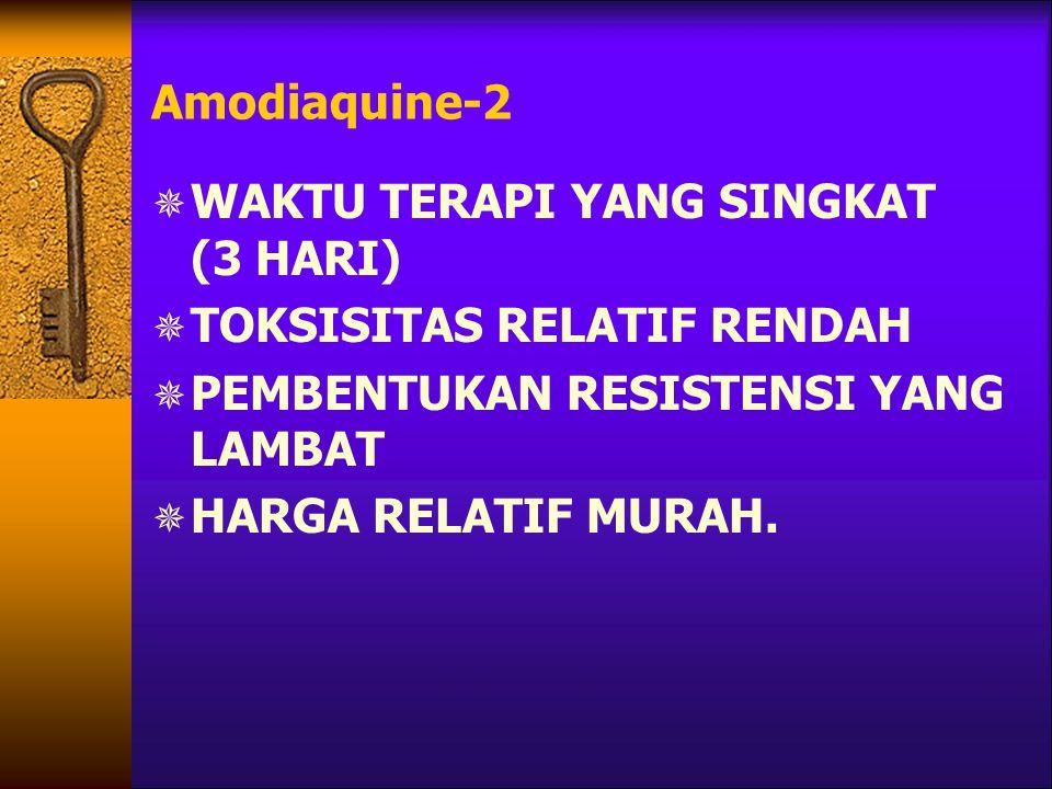 Amodiaquine-2  WAKTU TERAPI YANG SINGKAT (3 HARI)  TOKSISITAS RELATIF RENDAH  PEMBENTUKAN RESISTENSI YANG LAMBAT  HARGA RELATIF MURAH.