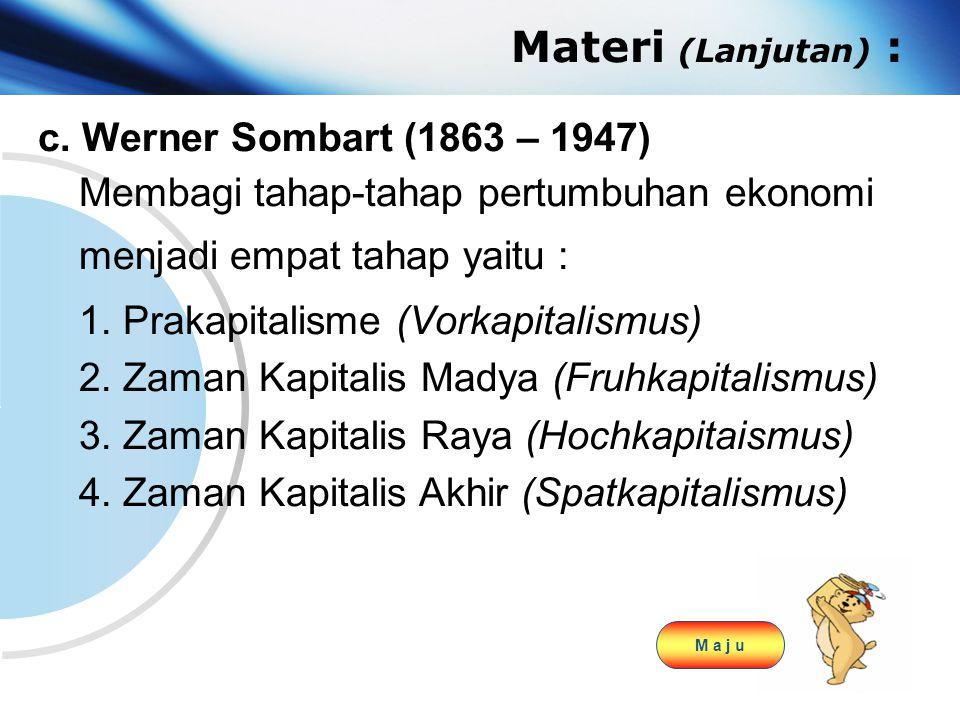 www.themegallery.com Company Logo Materi (Lanjutan) : c. Werner Sombart (1863 – 1947) Membagi tahap-tahap pertumbuhan ekonomi menjadi empat tahap yait