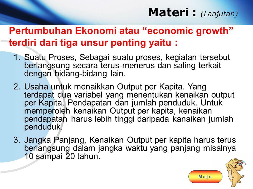 "www.themegallery.com Company Logo Materi : (Lanjutan) Pertumbuhan Ekonomi atau ""economic growth"" terdiri dari tiga unsur penting yaitu : 1.Suatu Prose"