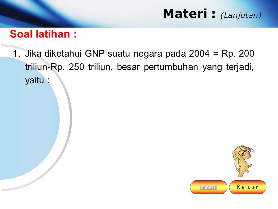 www.themegallery.com Company Logo Materi : (Lanjutan) Soal latihan : 1.Jika diketahui GNP suatu negara pada 2004 = Rp. 200 triliun-Rp. 250 triliun, be