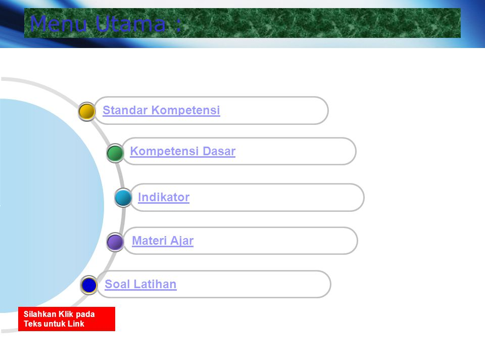 www.themegallery.com Company Logo Menu Utama : Materi Ajar Indikator Kompetensi Dasar Standar Kompetensi Soal Latihan Silahkan Klik pada Teks untuk Li