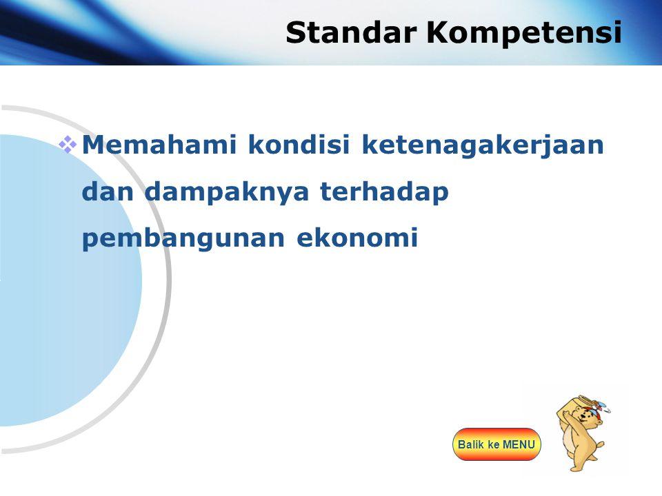 www.themegallery.com Company Logo Standar Kompetensi  Memahami kondisi ketenagakerjaan dan dampaknya terhadap pembangunan ekonomi Balik ke MENU