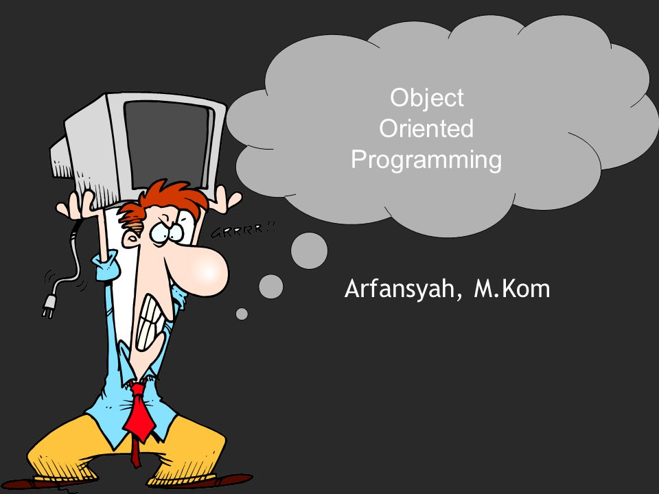 Object Oriented Programming Arfansyah, M.Kom