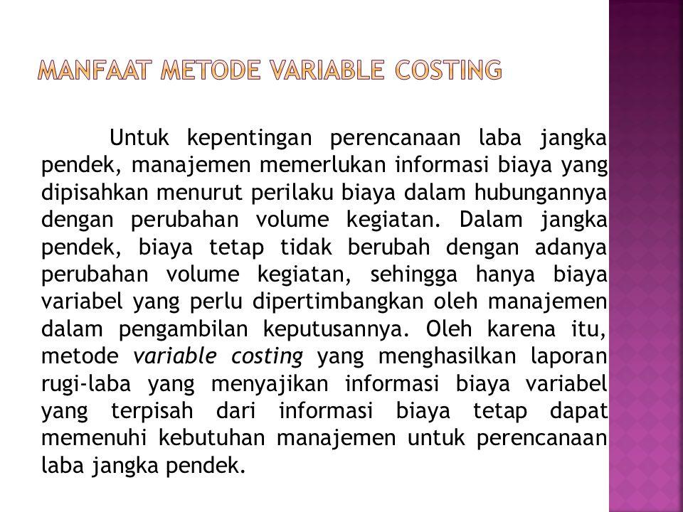 Untuk kepentingan perencanaan laba jangka pendek, manajemen memerlukan informasi biaya yang dipisahkan menurut perilaku biaya dalam hubungannya dengan perubahan volume kegiatan.