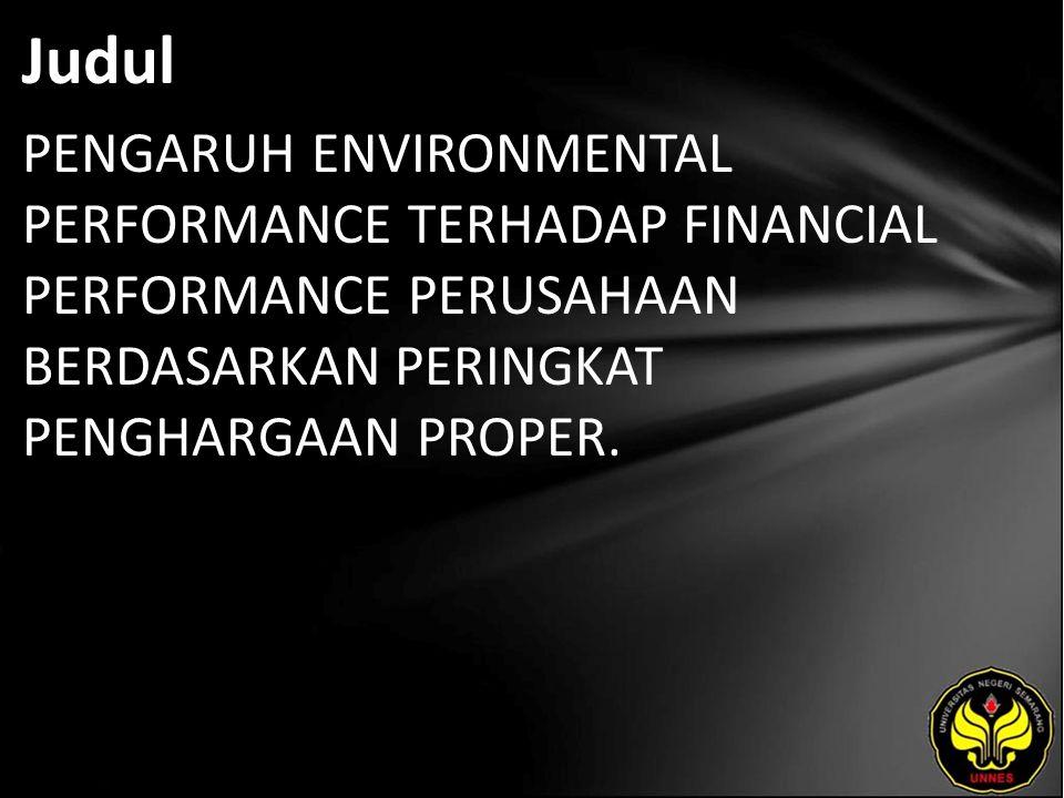 Judul PENGARUH ENVIRONMENTAL PERFORMANCE TERHADAP FINANCIAL PERFORMANCE PERUSAHAAN BERDASARKAN PERINGKAT PENGHARGAAN PROPER.