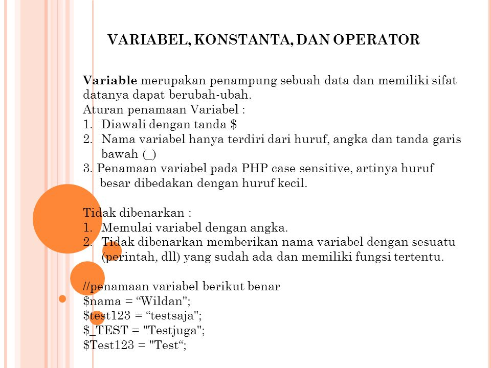 VARIABEL, KONSTANTA, DAN OPERATOR Variable merupakan penampung sebuah data dan memiliki sifat datanya dapat berubah-ubah.