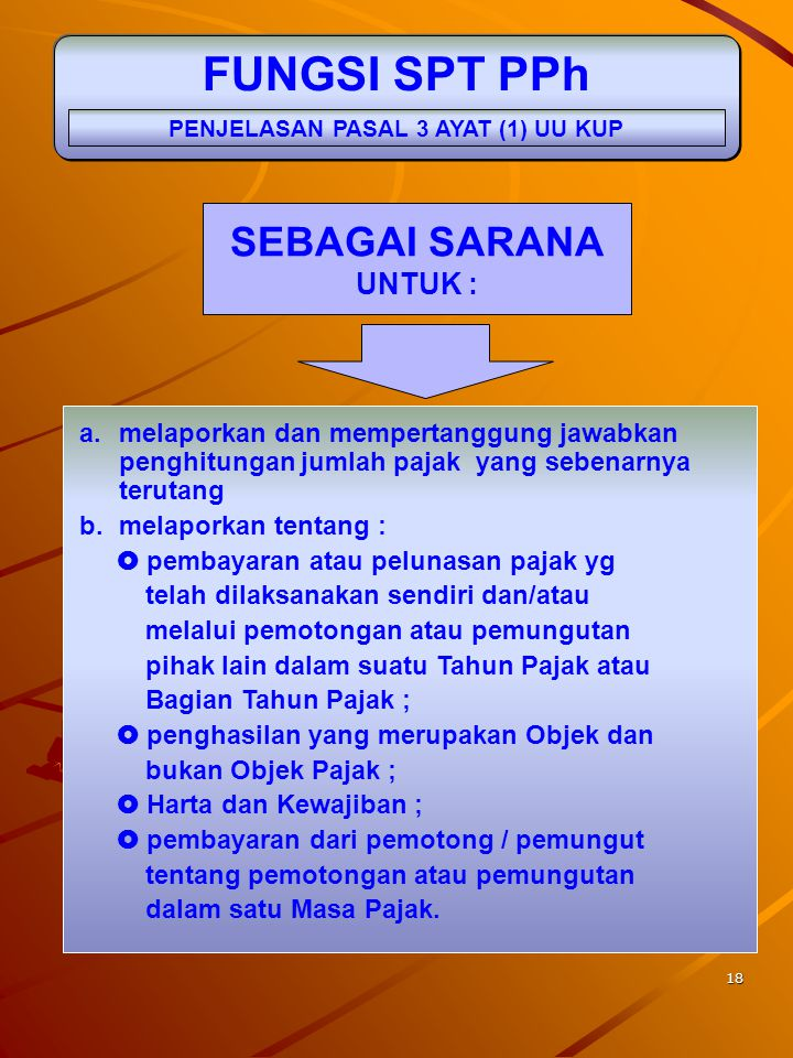 17 SURAT PEMBERITAHUAN (SPT) PASAL 1 ANGKA 10, 11, 12 UU KUP SPT MASA SPT TAHUNAN SPT Surat yg oleh WP digunakan untuk melaporkan Penghitungan dan ata
